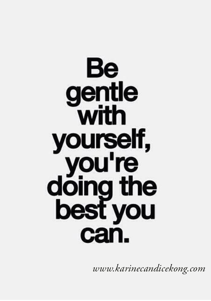 {WISE WORDS} BE GENTLE WITH YOURSELF