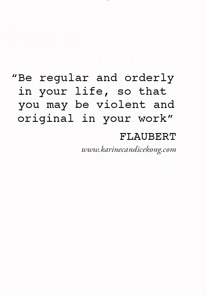 {WISE WORDS} Be regular in your life to be violent in your work