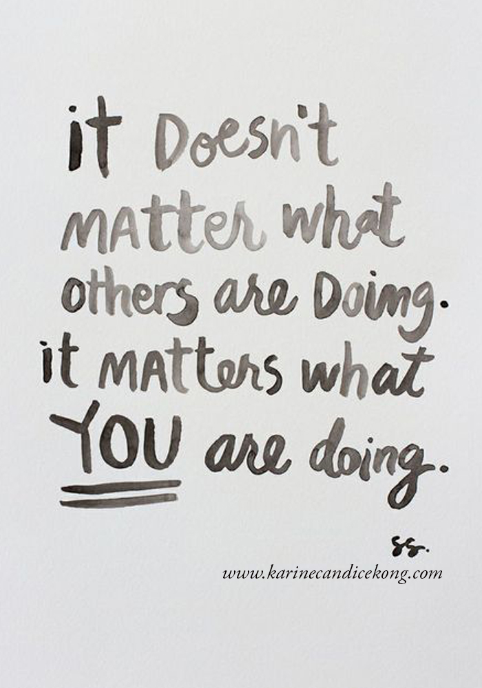 {WISE WORDS} It doesn't matter what others are doing, it matters what YOU are doing