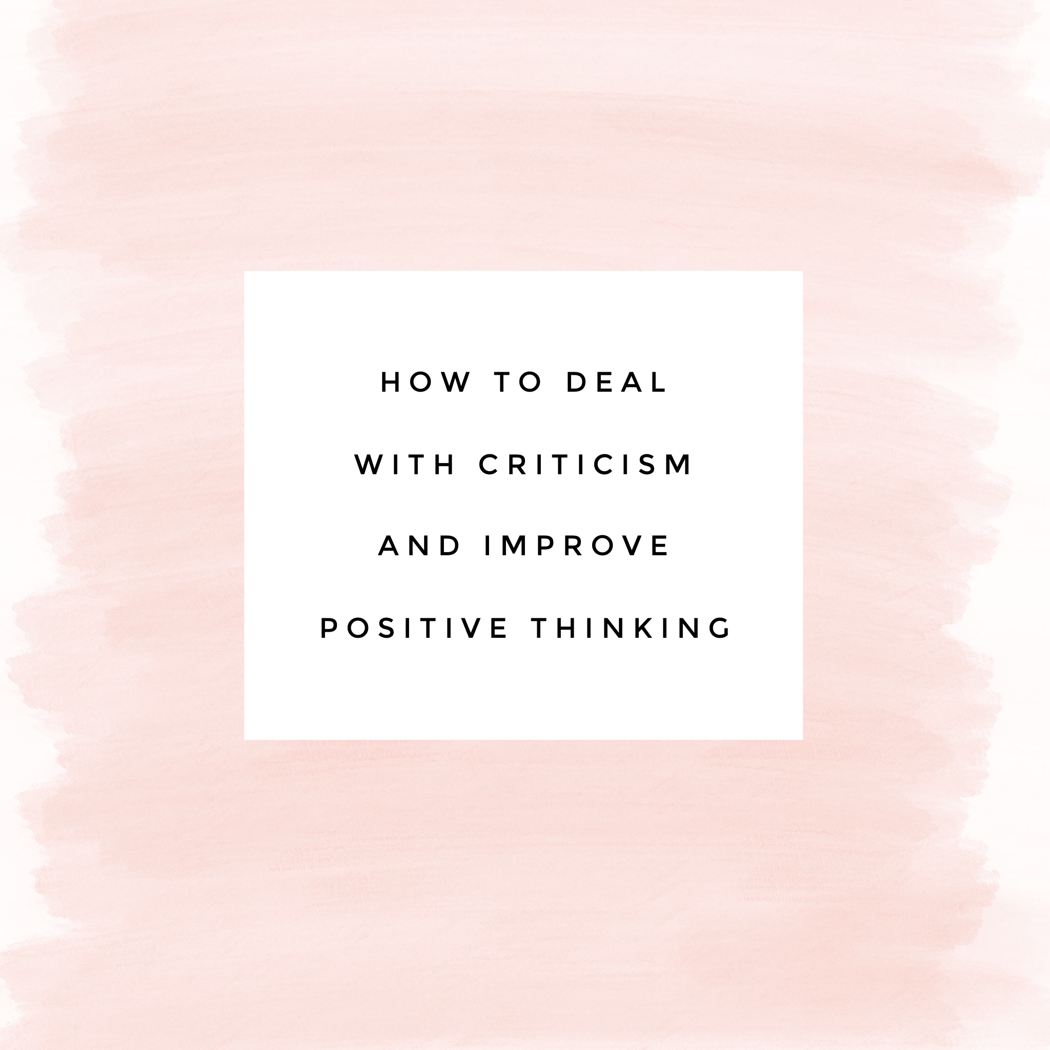 How to deal with criticism & improve your positive thinking